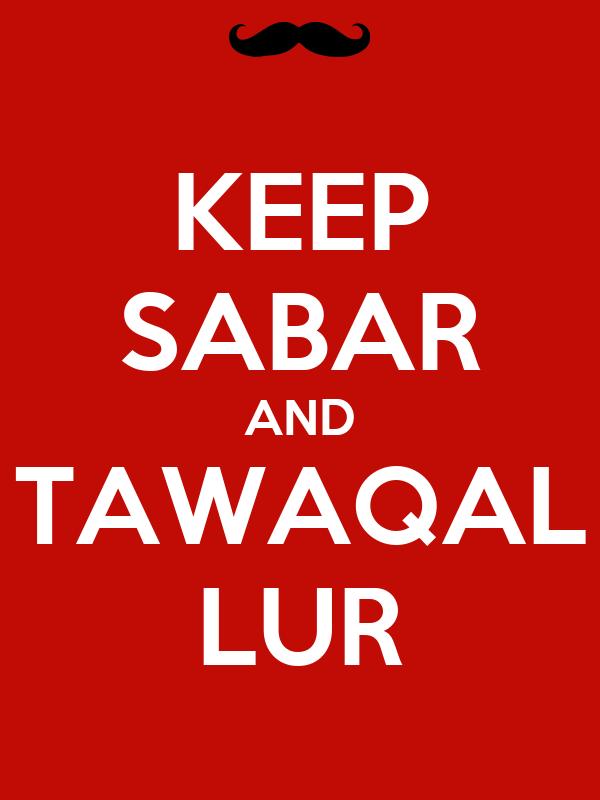KEEP SABAR AND TAWAQAL LUR
