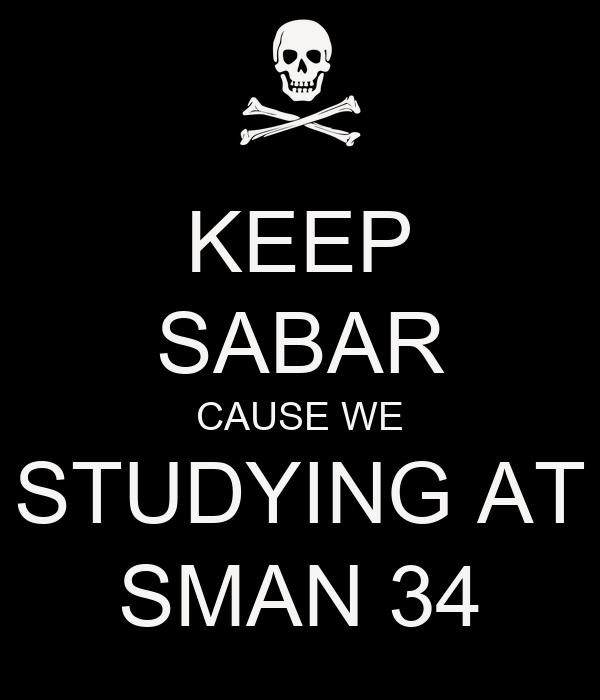 KEEP SABAR CAUSE WE STUDYING AT SMAN 34