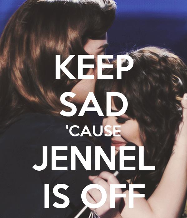 KEEP SAD 'CAUSE JENNEL IS OFF