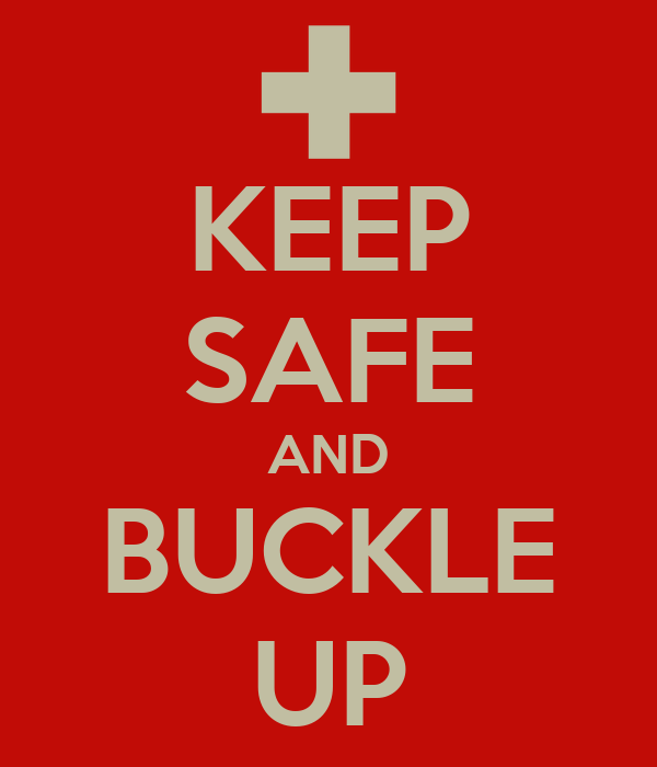 KEEP SAFE AND BUCKLE UP