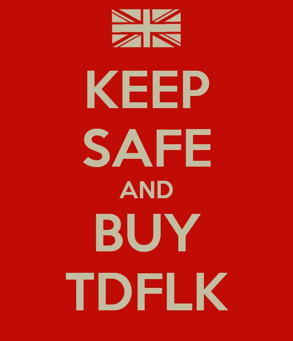 KEEP SAFE AND BUY TDFLK