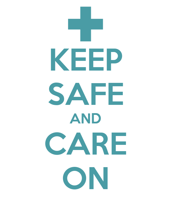 KEEP SAFE AND CARE ON