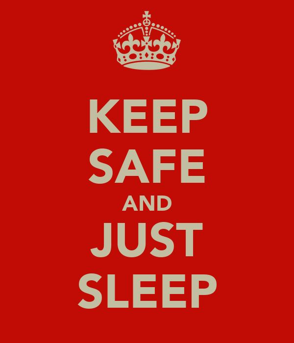 KEEP SAFE AND JUST SLEEP