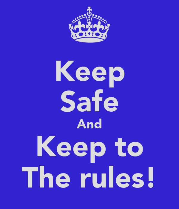 Keep Safe And Keep to The rules!