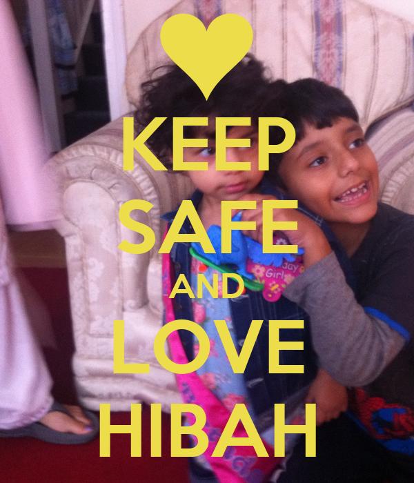 KEEP SAFE AND LOVE HIBAH