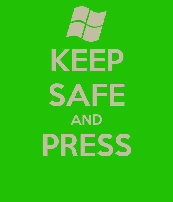KEEP SAFE AND PRESS