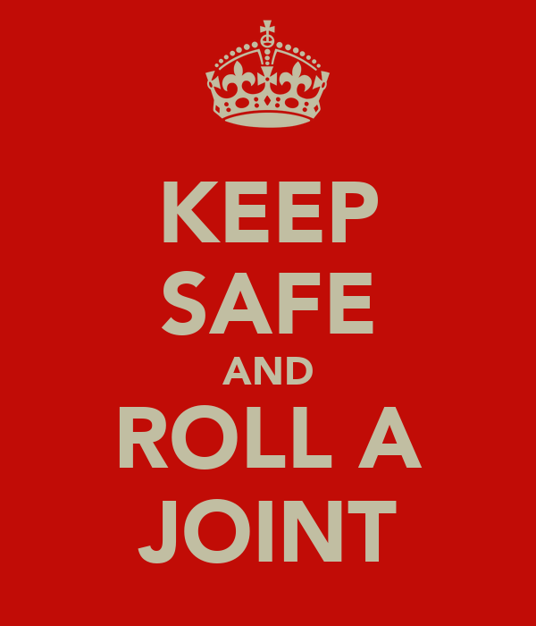 KEEP SAFE AND ROLL A JOINT
