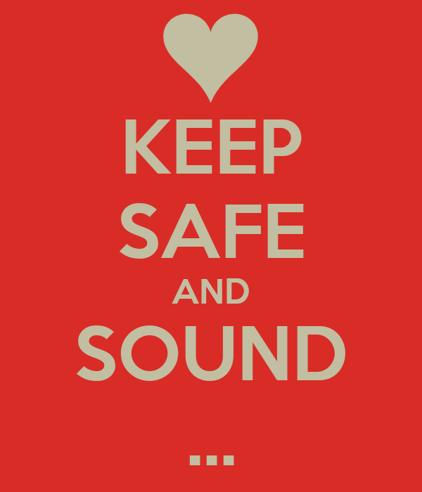 KEEP SAFE AND SOUND ...
