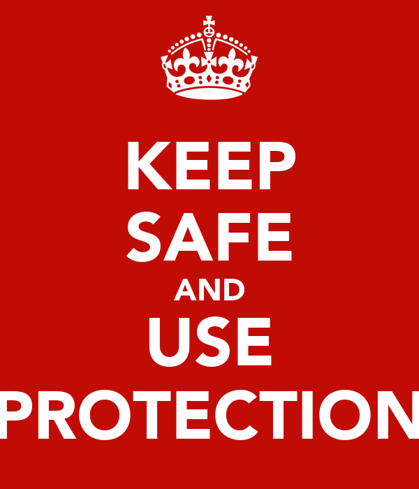 KEEP SAFE AND USE PROTECTION