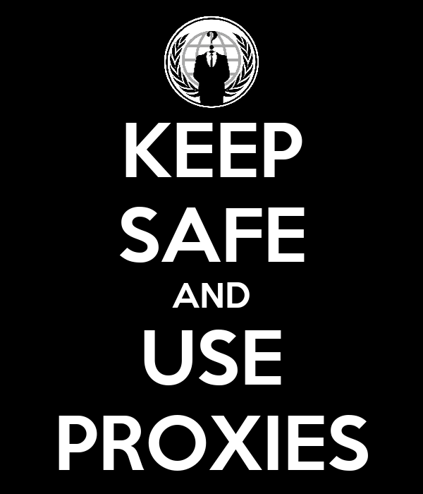 KEEP SAFE AND USE PROXIES