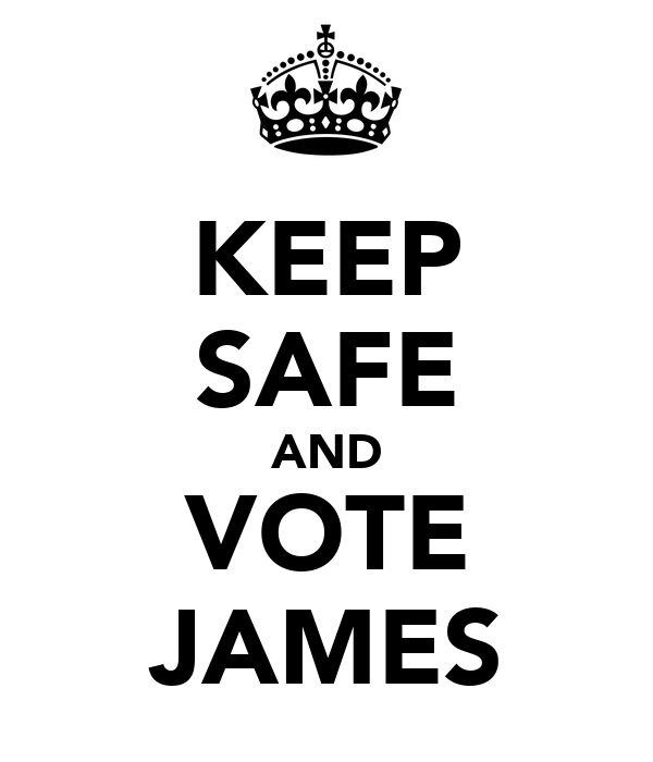 KEEP SAFE AND VOTE JAMES