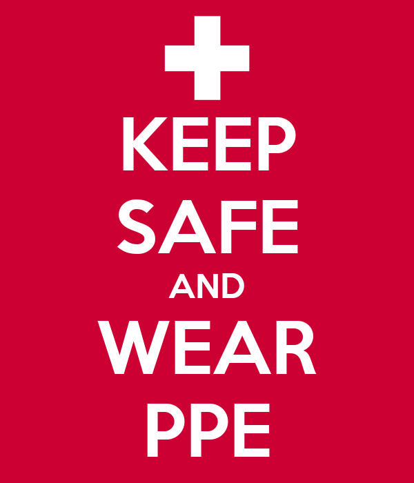 KEEP SAFE AND WEAR PPE