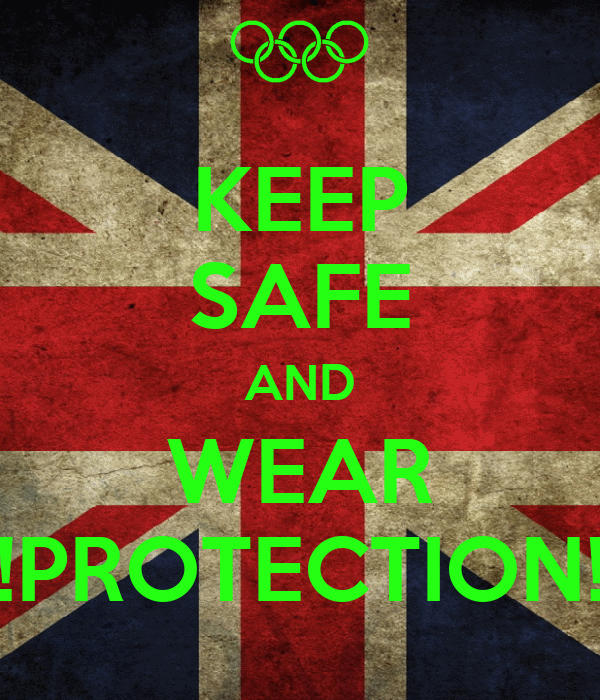 KEEP SAFE AND WEAR !PROTECTION!