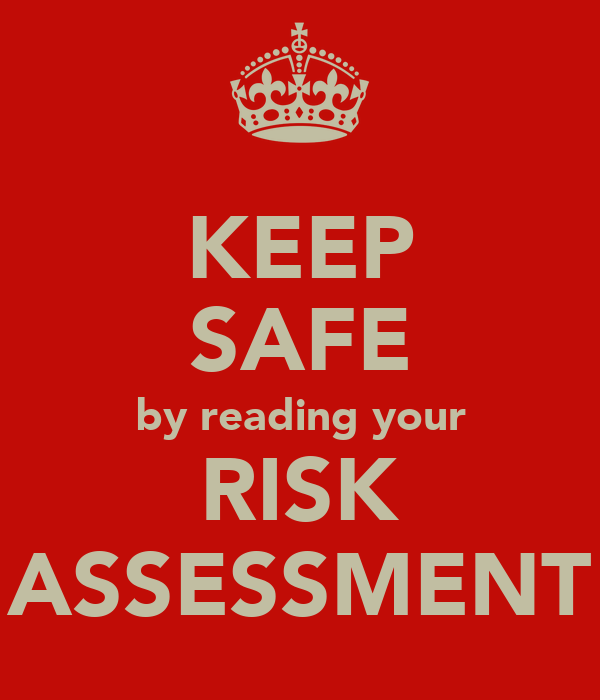 KEEP SAFE by reading your RISK ASSESSMENT