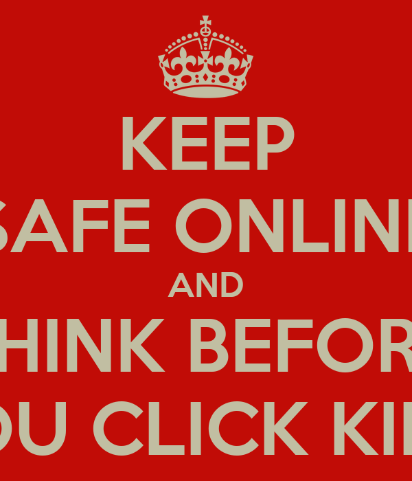 KEEP SAFE ONLINE AND THINK BEFORE YOU CLICK KIDS!