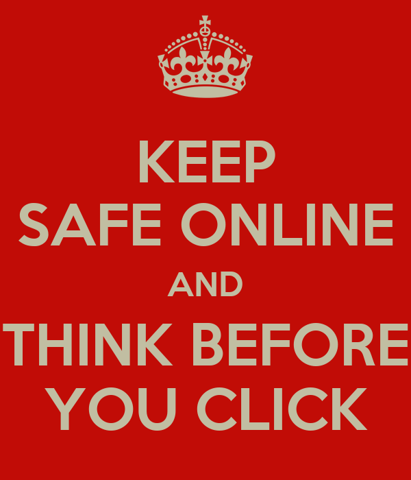 KEEP SAFE ONLINE AND THINK BEFORE YOU CLICK
