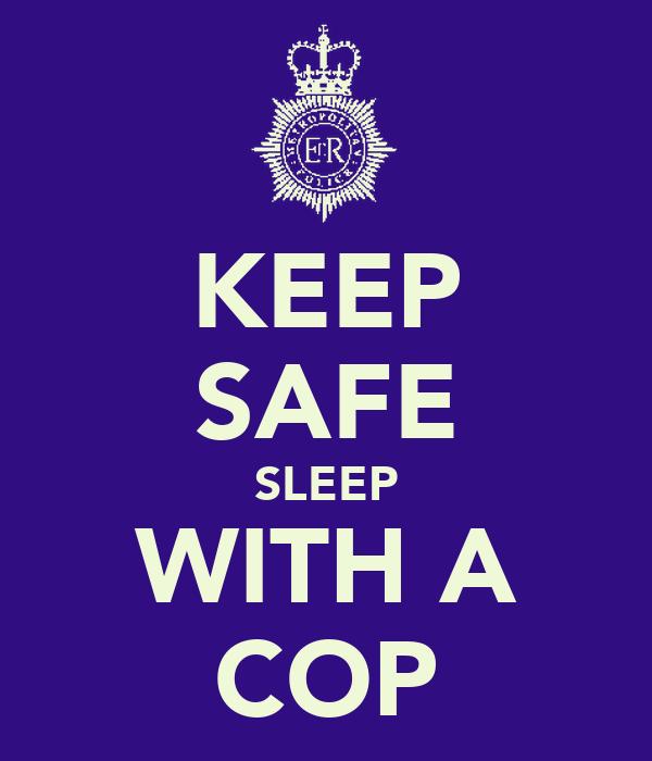 KEEP SAFE SLEEP WITH A COP