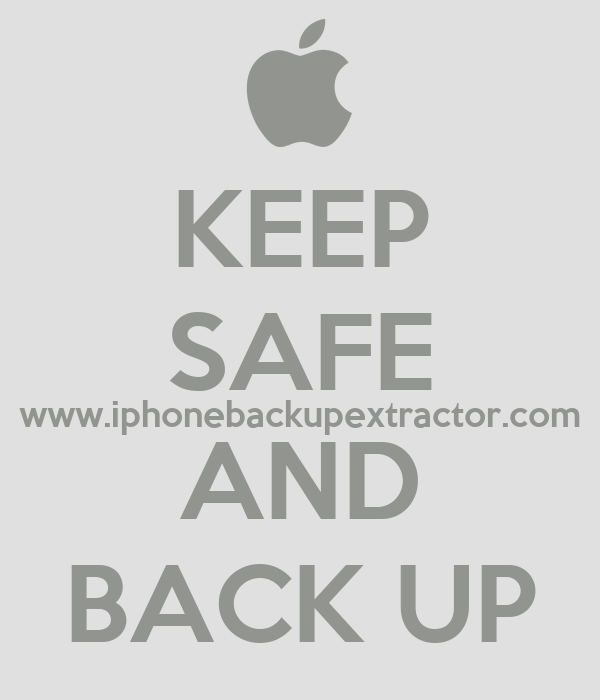 KEEP SAFE www.iphonebackupextractor.com AND BACK UP