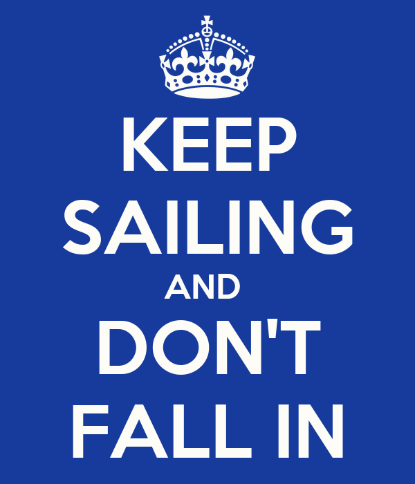 KEEP SAILING AND  DON'T FALL IN
