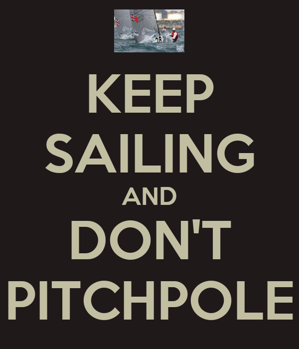 KEEP SAILING AND DON'T PITCHPOLE