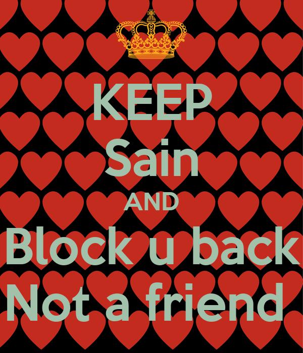 KEEP Sain AND Block u back Not a friend
