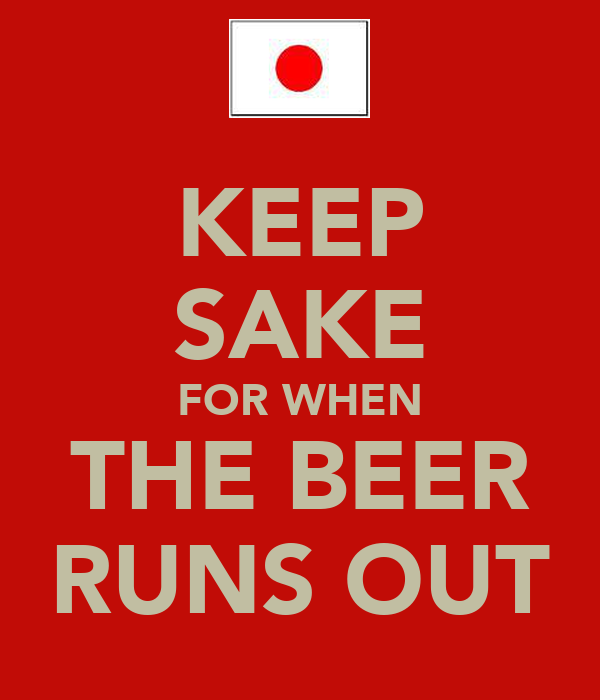 KEEP SAKE FOR WHEN THE BEER RUNS OUT