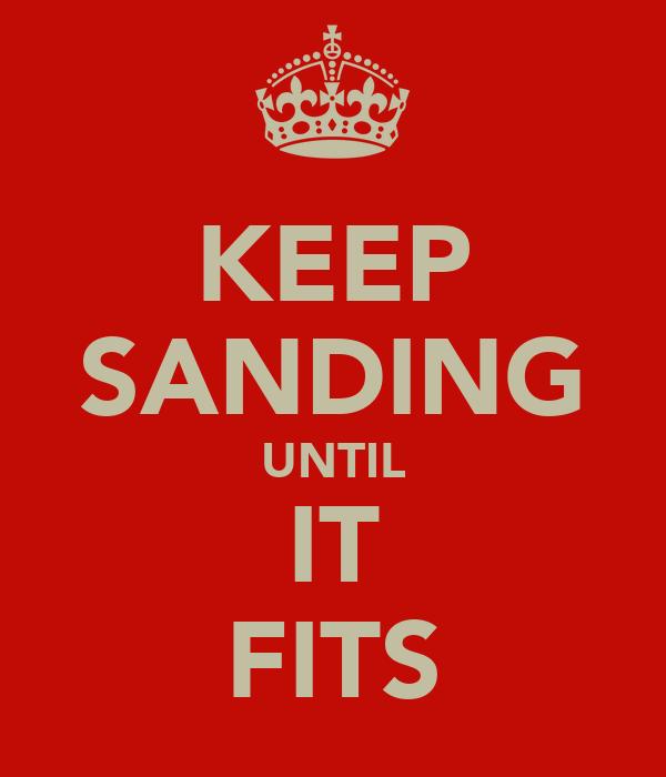 KEEP SANDING UNTIL IT FITS