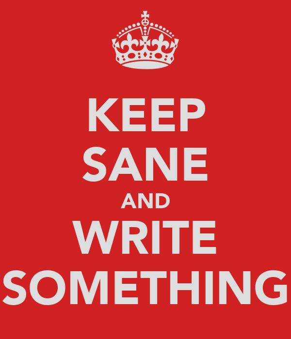 KEEP SANE AND WRITE SOMETHING