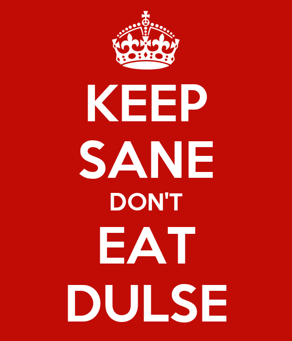 KEEP SANE DON'T EAT DULSE