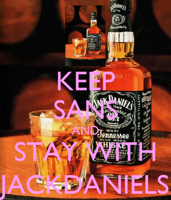 KEEP SANS AND STAY WITH JACKDANIELS