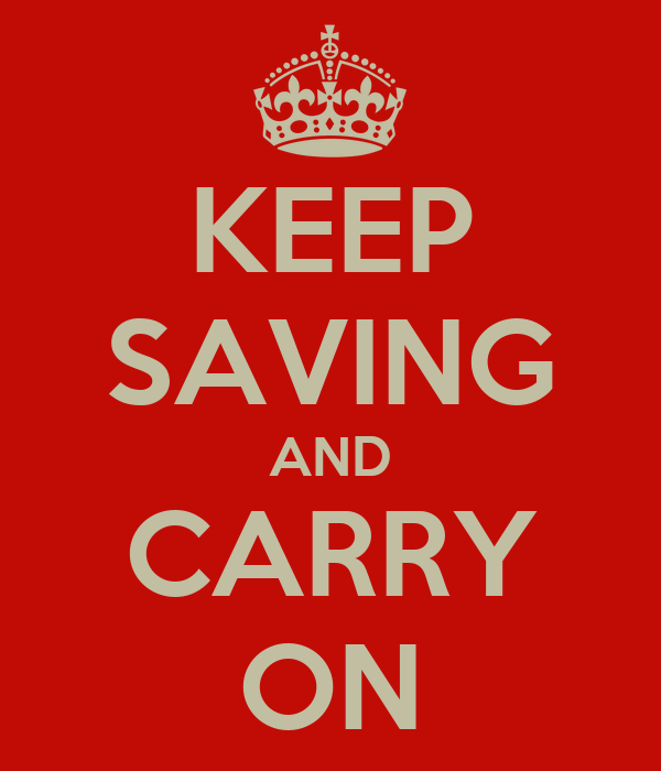KEEP SAVING AND CARRY ON
