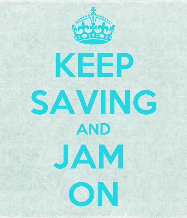 KEEP SAVING AND JAM  ON