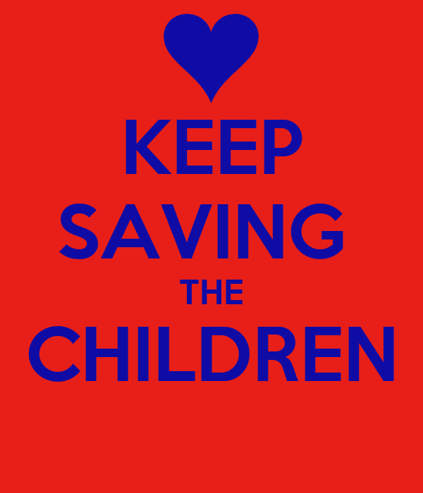KEEP SAVING  THE CHILDREN