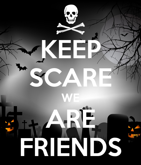 KEEP SCARE WE ARE FRIENDS