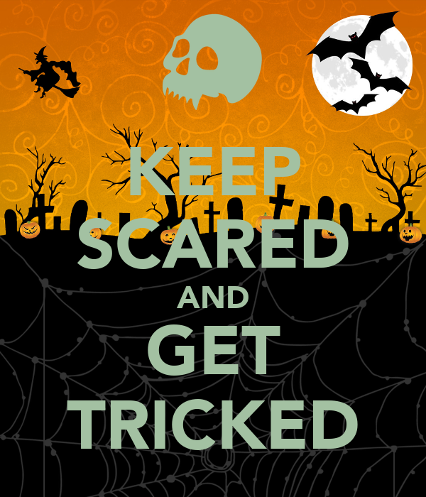 KEEP SCARED AND GET TRICKED