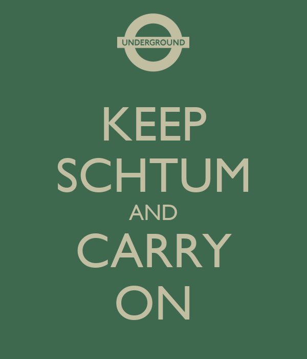 KEEP SCHTUM AND CARRY ON