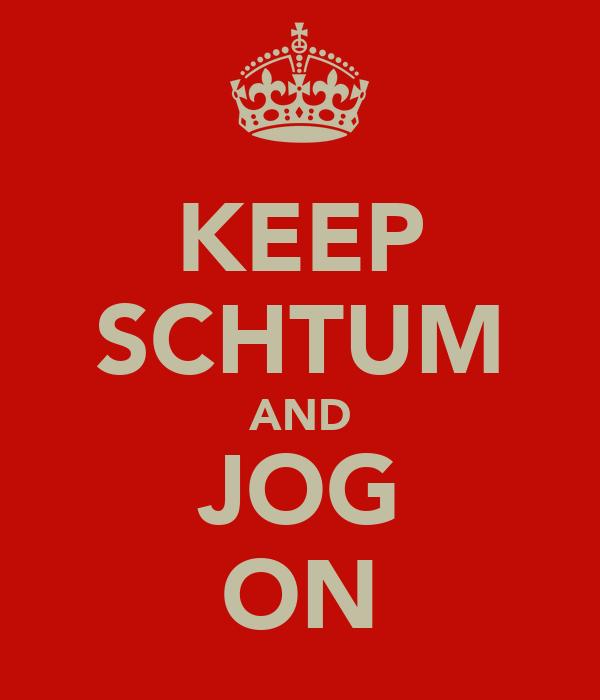 KEEP SCHTUM AND JOG ON