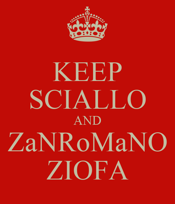 KEEP SCIALLO AND ZaNRoMaNO ZIOFA