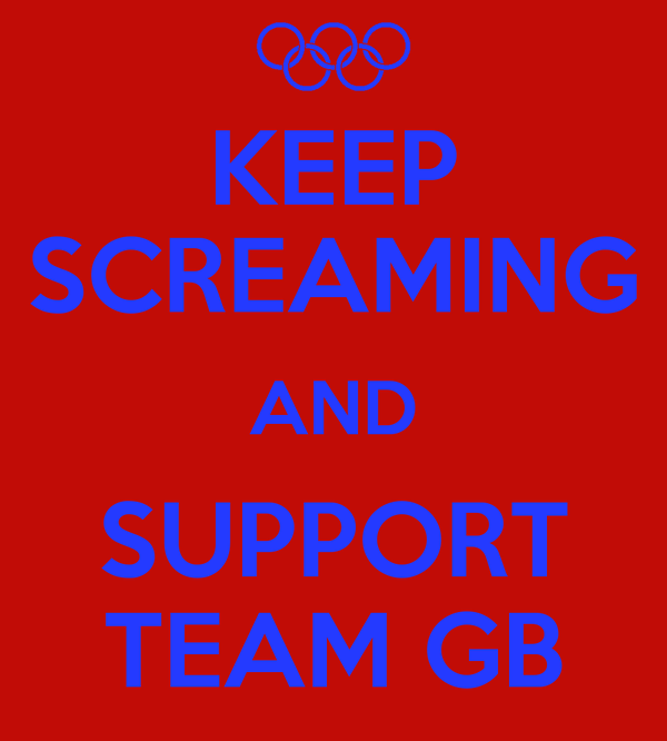 KEEP SCREAMING AND SUPPORT TEAM GB