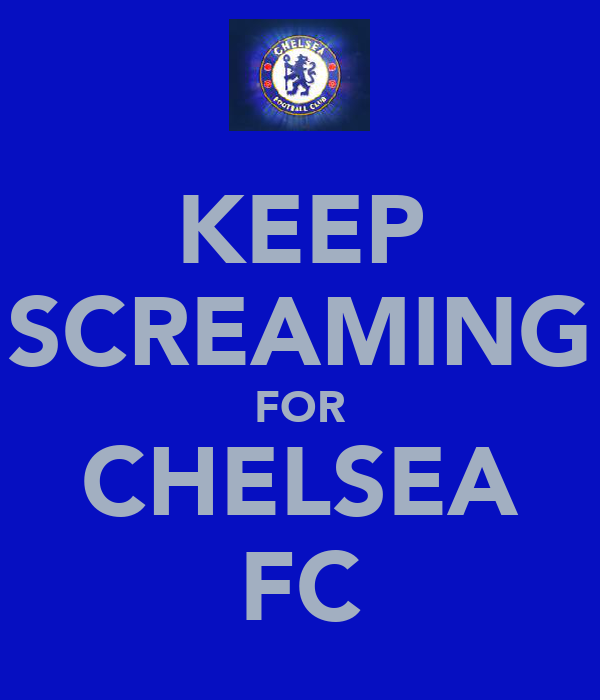 KEEP SCREAMING FOR CHELSEA FC