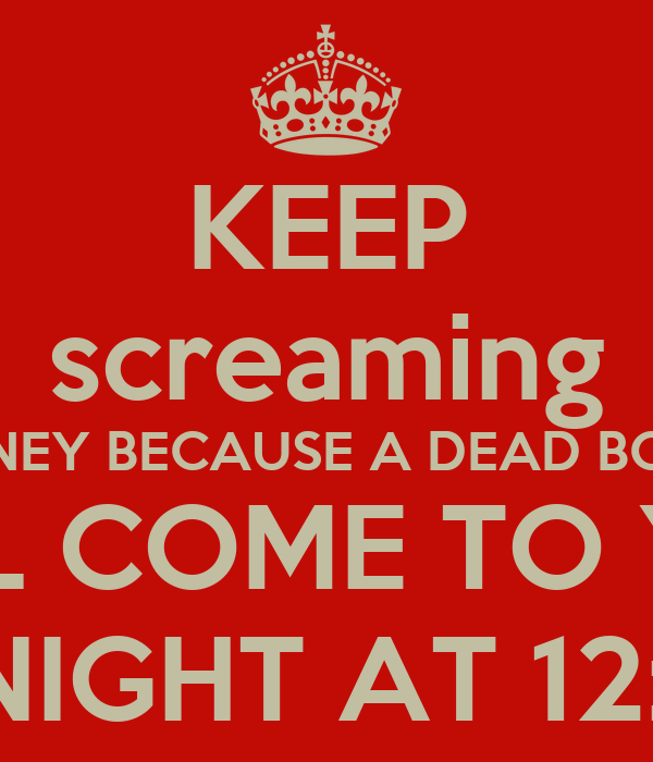KEEP screaming HANEY BECAUSE A DEAD BODY WILL COME TO YOU TONIGHT AT 12:OO