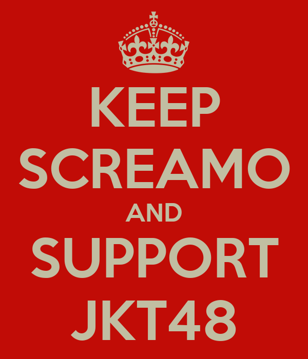 KEEP SCREAMO AND SUPPORT JKT48