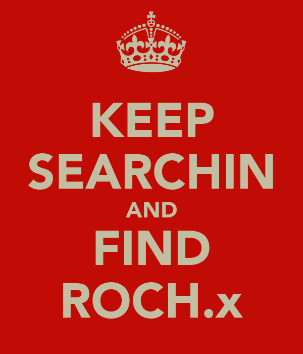 KEEP SEARCHIN AND FIND ROCH.x