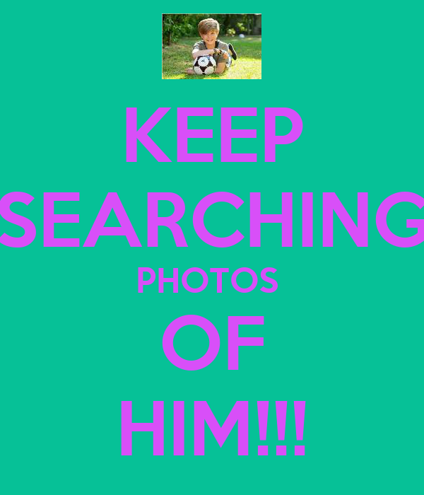 KEEP SEARCHING PHOTOS  OF HIM!!!