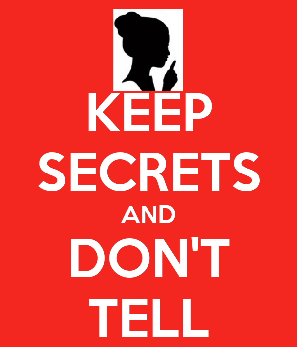 KEEP SECRETS AND DON'T TELL