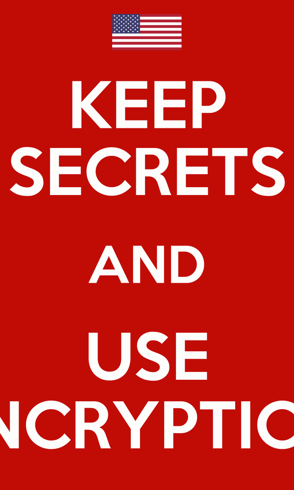 KEEP SECRETS AND USE ENCRYPTION