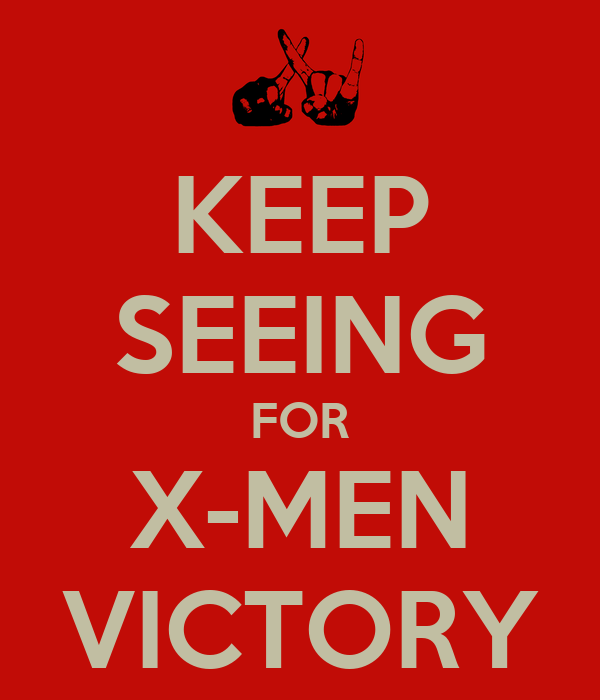 KEEP SEEING FOR X-MEN VICTORY