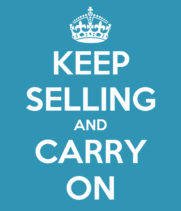 KEEP SELLING AND CARRY ON