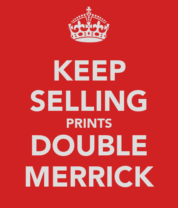 KEEP SELLING PRINTS DOUBLE MERRICK