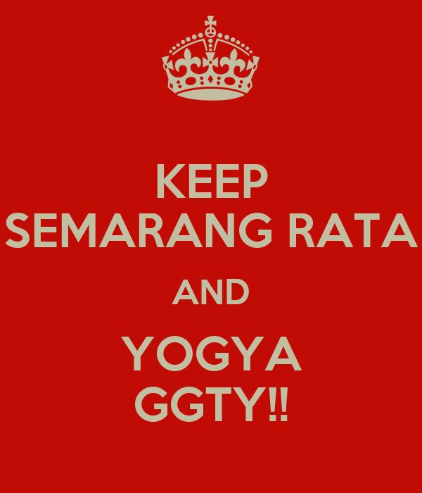KEEP SEMARANG RATA AND YOGYA GGTY!!
